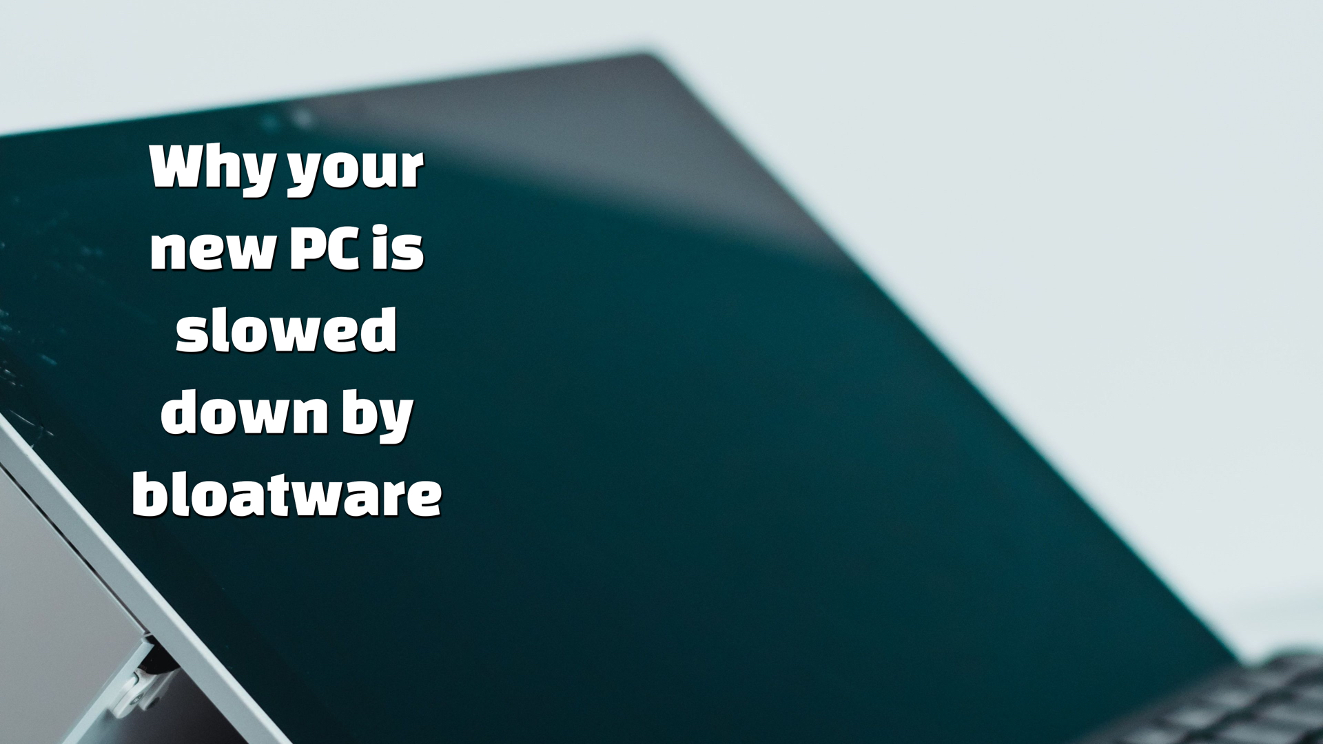 PC slowed down by bloatware